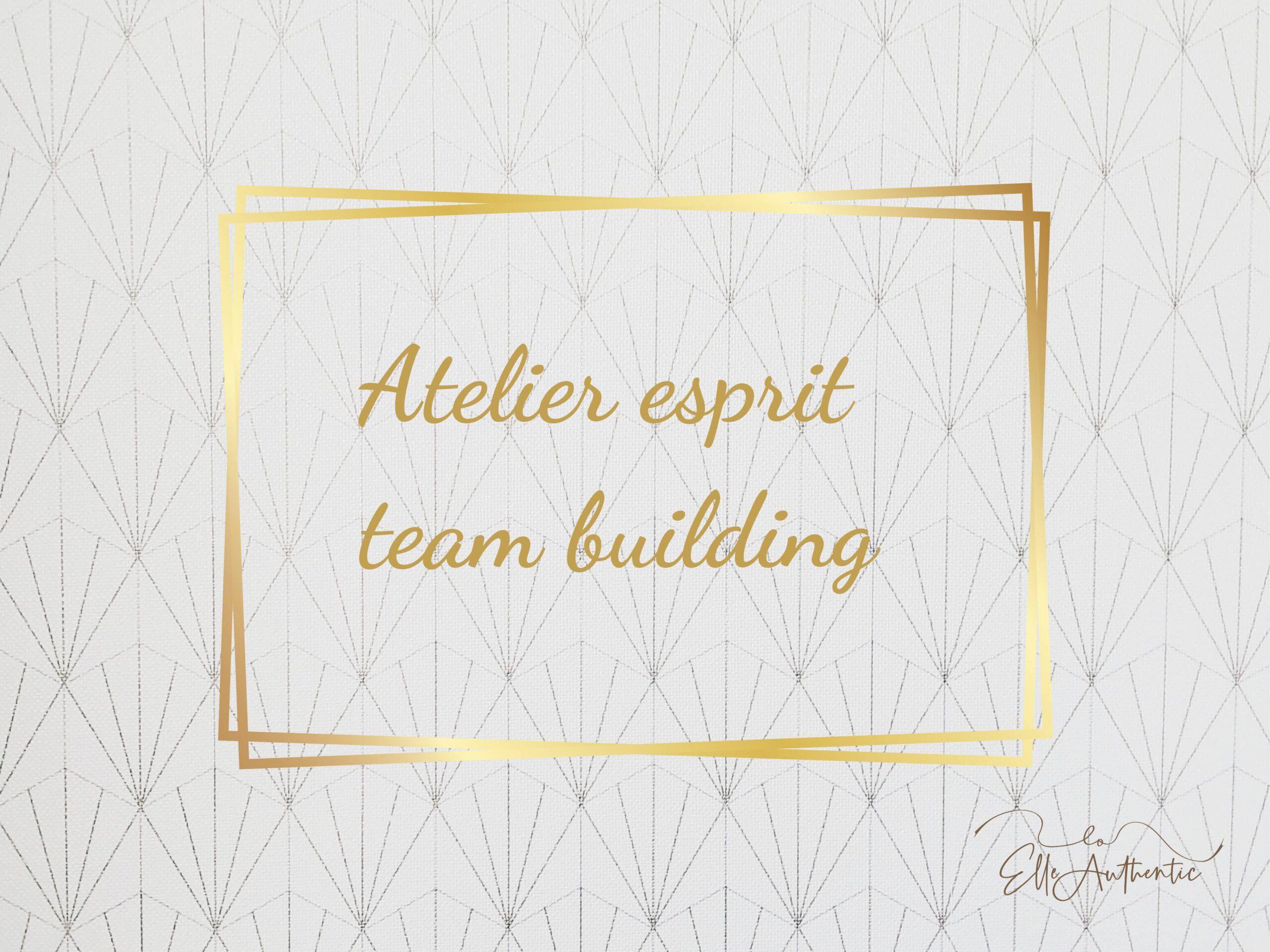 Atelier esprit team building
